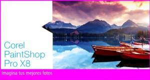 Corel PaintShop Pro X8 - Imagina tus mejores fotografías